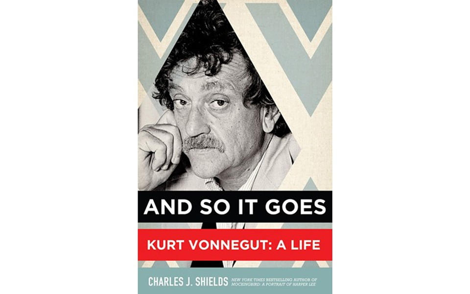 And So It Goes - Kurt Vonnegut: A Life - BY CHARLES J. SHIELDS