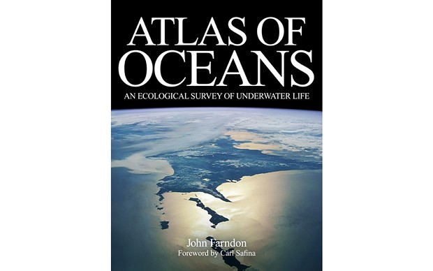 Atlas of Oceans: An Ecological Survey of Underwater Life - BY JOHN FARNDON - YALE UNIVERSITY PRESS