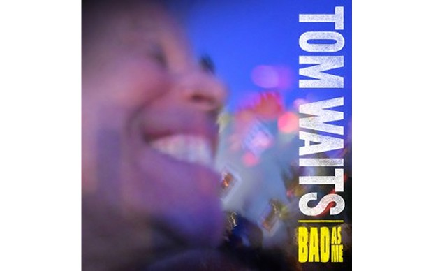 Bad as Me - TOM WAITS - ANTI-