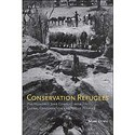 <em>Conservation Refugees: The 100-Year Conflict Between Global Conservation and Native Peoples</em>