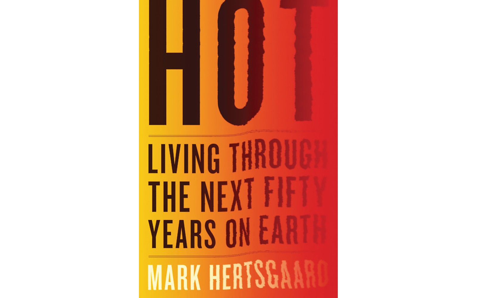HOT: Living Through the Next Fifty Years On Earth - BY MARK HERTSGAARD - HOUGHTON MIFFLIN HARCOURT