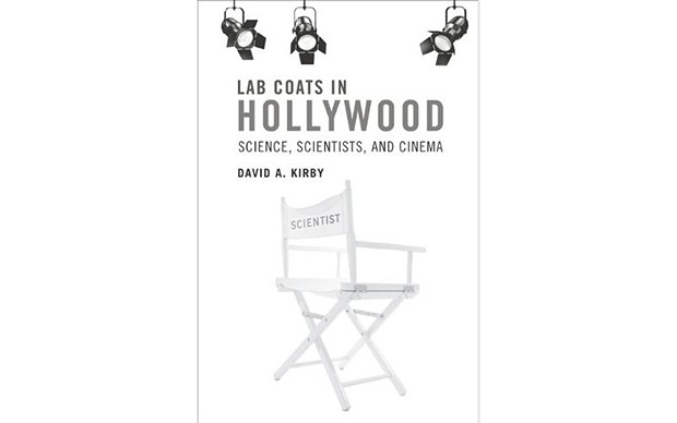 Lab Coats in Hollywood: Science, Scientists and Cinema - BY DAVID A. KIRBY - THE MIT PRESS