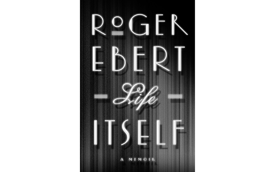 Life Itself - BY ROGER EBERT - GRAND CENTRAL PUBLISHING