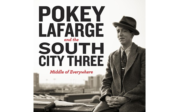 Middle of Everywhere - POKEY LAFARGE AND THE SOUTH CITY THREE - FREE DIRT RECORDS