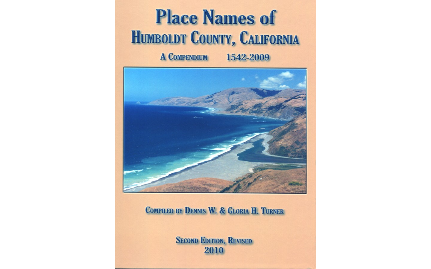 Place Names of Humboldt County, California: A Compendium 1542 - 2009 - BY DENNIS W. TURNER AND GLORIA H. TURNER