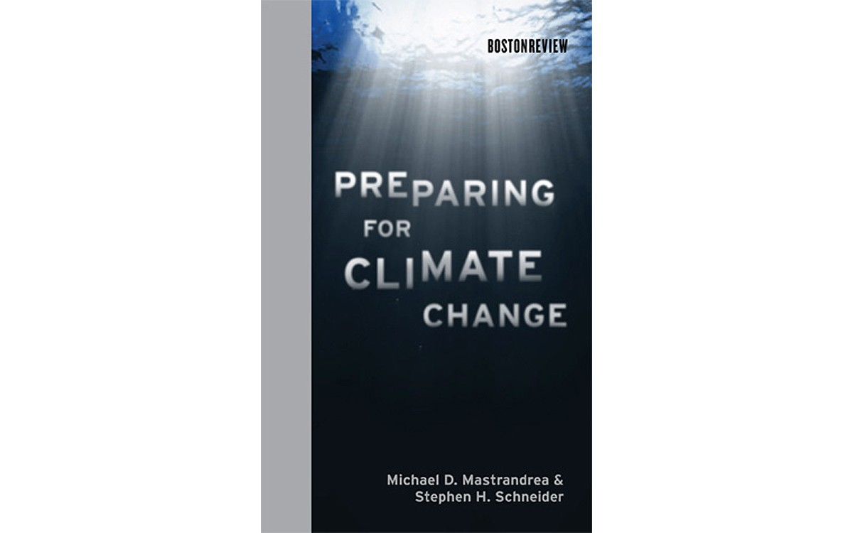Preparing for Climate Change - BY MICHAEL D. MASTRANDREA AND STEPHEN H. SCHNEIDER - BOSTON REVIEW/MIT PRESS
