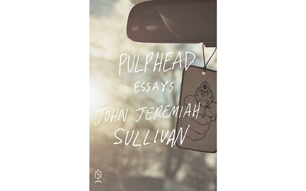 Pulphead - BY JOHN JEREMIAH SULLIVAN - FARRAR, STRAUS AND GIROUX