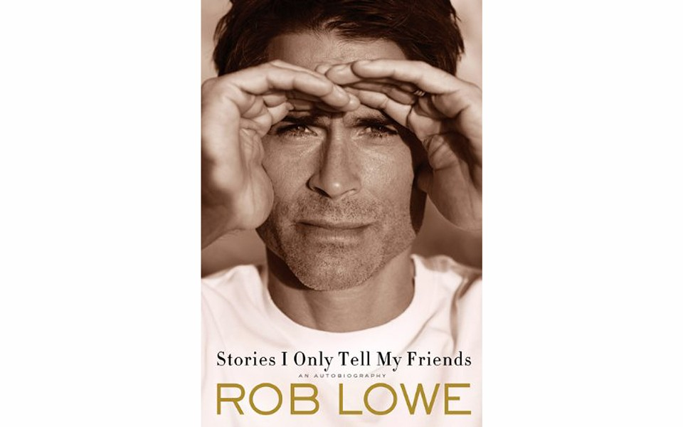 Stories I Only Tell My Friends: An Autobiography - BY ROB LOWE - HENRY HOLT
