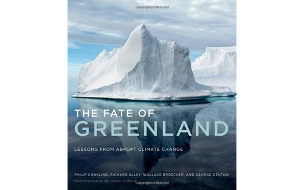 The Fate of Greenland: Lessons from Abrupt Climate Change - BY PHILIP CONKLIN, RICHARD ALLEY, WALLACE BROECKER AND GEORGE DENTON, WITH PHOTOGRAPHS BY GARY COMER - THE MIT PRESS