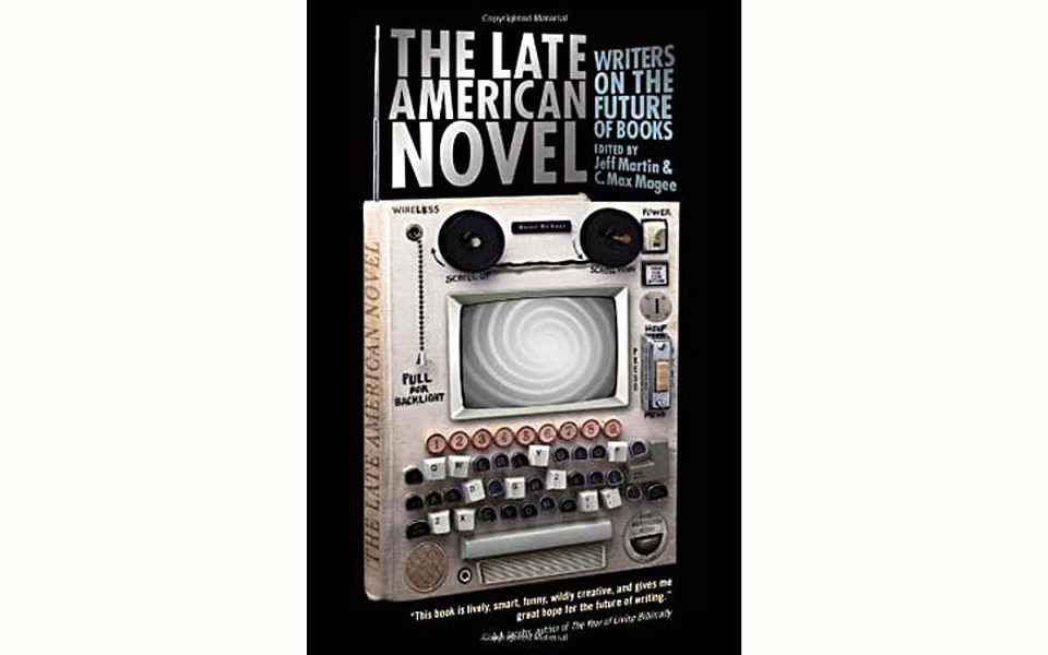 The Late American Novel: Writers on the Future of Books - EDITED BY JEFF MARTIN AND C. MAX MAGEE - SOFT SKULL PRESS