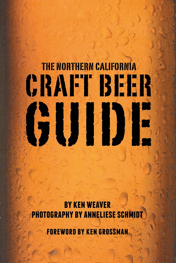 The Northern California Craft Beer Guide - KEN WEAVER
