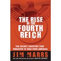 <em>The Rise of the Fourth Reich: The Secret Societies That Threaten to Take Over America</em>