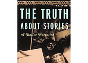 <i>The Truth About Stories: A Native Narrative</i>