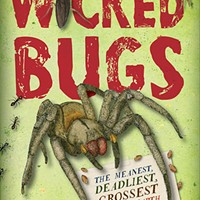 <i>Wicked Bugs: The Meanest, Deadliest, Grossest Bugs on Earth</i>