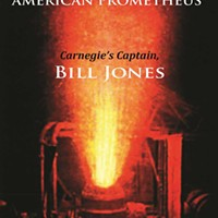 <i>American Prometheus: Carnegie's Captain, Bill Jones</i>
