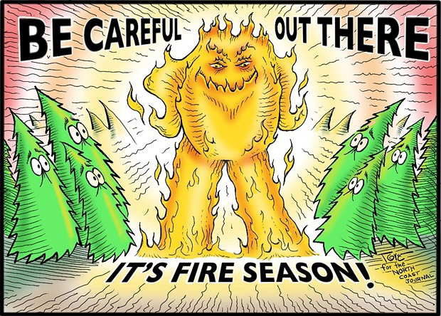 Be careful out there. It's fire season. - TERRY TORGERSON