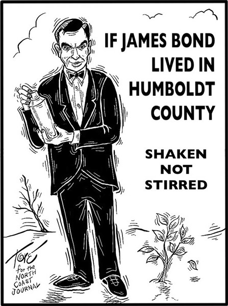 If James Bond Lived In Humboldt County Editorial Cartoon