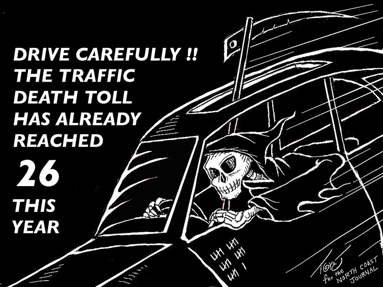 Drive carefully!! The traffic death toll has already reached 26 this year. - CARTOON BY TERRY TORGERSON