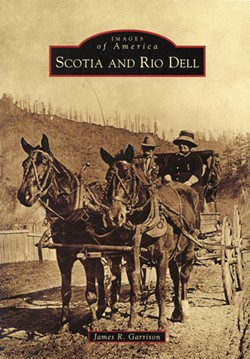 "HUMBOLDT COUNTY HISTORICAL SOCIETY - James R. Garrison's new book, ""Scotia and Rio Dell."""