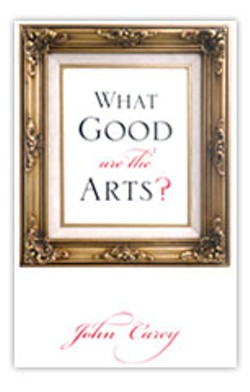 'What Good Are the Arts?' by John Carey