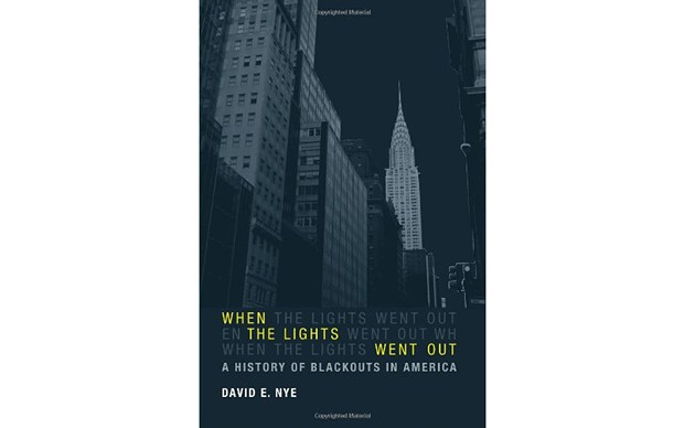 When the Lights Went Out: A History of Blackouts in America - BY DAVID E. NYE - MIT PRESS