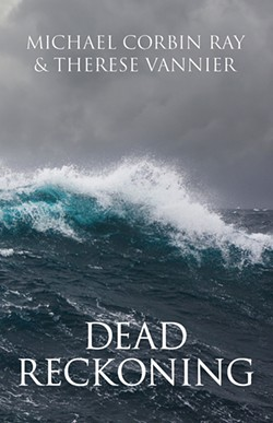 DEAD RECKONING Authors Michael Corbin Ray and Therese Vannier will sign copies of their new historical fiction book, Dead Reckoning, on Sept. 12, in Morro Bay's Coalesce Bookstore. - COVER IMAGE COURTESY OF BAAA! PRESS