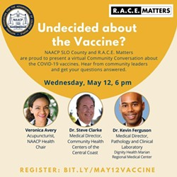 UNDERSTANDING The NAACP SLO County and R.A.C.E. Matters organizations hosted a virtual community conversation about the COVID-19 vaccines with community leaders and local medical professionals. - IMAGE COURTESY OF NAACP SLO COUNTY