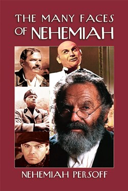 ALL THE WORLD'S A STAGE Famed character actor and Cambria resident Nehemiah Persoff, now 102, penned The Many Faces of Nehemiah, which chronicles his childhood in Jerusalem, his path to Broadway, and his decades in Hollywood. - BOOK COVER COURTSEY OF THE AUTUMN ROAD COMPANY