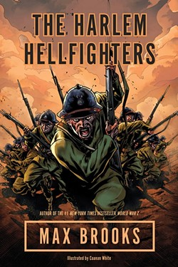 BAND OF BROTHERS :  Brooks will be discussing his graphic novel, 'The Harlem Hellfighters,' which tells the story of one of the very few African-American units to serve in World War I. - PHOTO COURTESY OF BROADWAY BOOKS