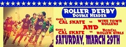 CAL SKATE DOUBLE HEADER:  Cal Skate Roller Derby will rumble against the Wine Town Rollers and the Nor Cal Roller Girls on Saturday, March 29 at 5 and 7 p.m. at Santa Maria Fairpark, 937 S. Thornburg St. in Santa Maria. Tickets cost $12 for adults, $7 for children, and there's a $2 discount if you buy tickets before the match. For more info visit calskaterollerderby.com. - IMAGE COURTESY CAL SKATE ROLLER DERBY