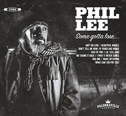 SOME GOTTA WIN!:  Phil Lee will perform songs from his excellent new album 'Some Gotta Lose.' - PHOTO COURTESY OF PHIL LEE