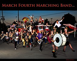 THEY WENT TO BAND CAMP :  Named for the day of their first performance, the March Fourth Marching Band is comprised of 25 musicians and 10 dancers, an unusual compilation of flag twirlers, clowns, and acrobats.