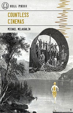CINEMA OF MIND:  Local poet Michael McLaughlin's new book of poetry, 'Countless Cinemas,' from Hell Press is a brazenly introspective and emotive collection of short and long works. - IMAGE COURTESY OF HELL PRESS