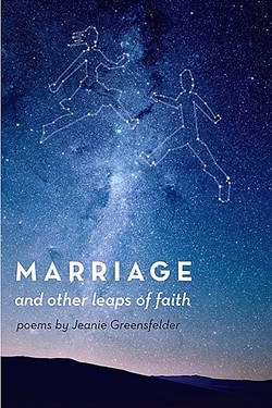 A LIFE SHARED:  In 'Marriage and Other Leaps of Faith,' Jeanie Greensfelder's poems tackle everything about joining your life with someone else from the warm and fuzzy moments to the times when cruel words are flung like daggers. - IMAGE COURTESY OF JEANIE GREENSFELDER