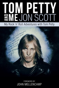I WON'T BACK DOWN Tom Petty and Me: My Rock 'n' Roll Adventures with Tom Petty by Jon Scott tells the author's story of discovering and promoting the music of Tom Petty going back to the 1970s. - IMAGE COURTESY OF JON SCOTT
