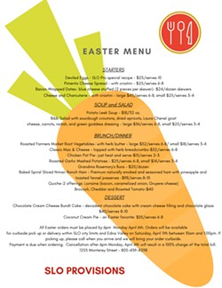 EASY EASTER MENU SLO Provisions is offering a customizable Easter menu for pick-up or delivery. Since gatherings might be smaller this year due to current circumstances, SLO Provisions is offering many of its menu selections in two sizes. - PHOTO COURTESY OF SLO PROVISIONS