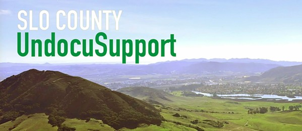 TOGETHER Local organizations work together to support undocumented community members throughout San Luis Obispo County. - IMAGE COURTESY OF SLO COUNTY UNDOCUSUPPORT