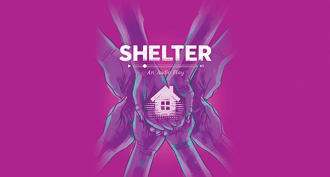 GIMME SHELTER Co-written by its seven cast members, Shelter, a new audio play, is described as a collection of autobiographical stories, monologues, and poems presented in a unique, interactive format. For example, the cast will often invite listeners to move through their own living space just as they themselves are.