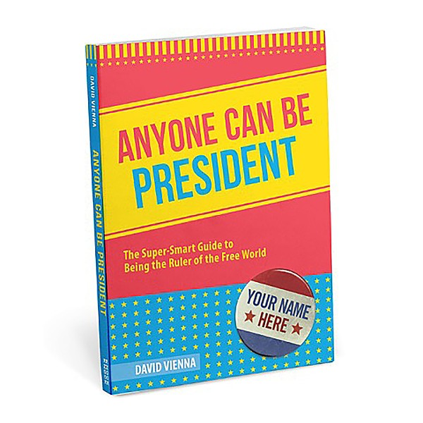 #YOU2020 Yes, you too could be the next leader of the USA! Find out how in David Vienna's book, Anyone Can Be President. - IMAGE COURTESY OF DAVID VIENNA