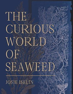 "Take a deep dive into ""The Curious World of Seaweed"" with acclaimed author Josie Iselin Sept. 14 in Cambria. - Uploaded by Susan McDonald"