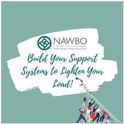 Build Your Support Systems to Lighten Your Load - Uploaded by NAWBO Central Coast California