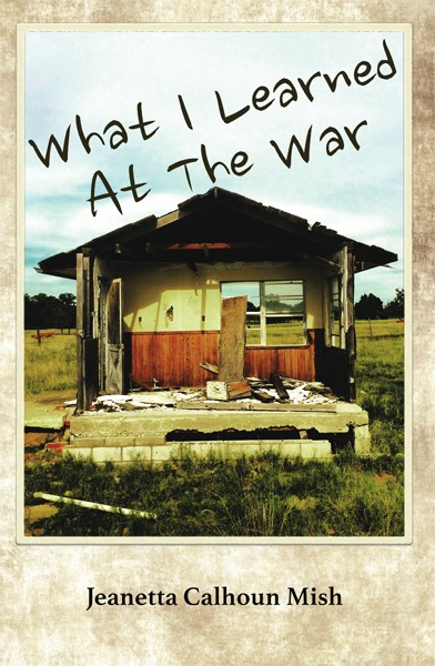 What I Learned at the War by Jeanetta Calhoun Mish. - PROVIDED