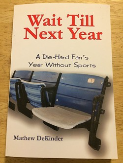 Mat DeKinder's book chronicles a fanatic's year without sports. - MAT DEKINDER / PROVIDED