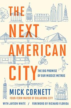 Mick Cornett, former mayor of Oklahoma City, published The Next American City with Jayson White in September. - CASEY CORNETT / PROVIDED