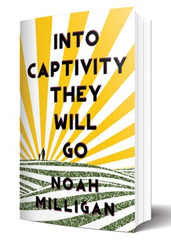 Into Captivity They Will Go by Noah Milligan will be released Oct. 1. - CENTRAL AVENUE PUBLISHING / PROVIDED