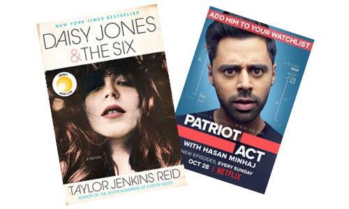 Daisy Jones & The Six by Taylor Jenkins Reid | Image Penguin Random House / provided • Patriot Act with Hasan Minaj | Netflix / provided