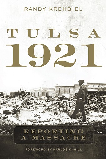 Tulsa 1921: Reporting a Massacre by Randy Krehbiel - OKLAHOMA UNIVERSITY PRESS / PROVIDED