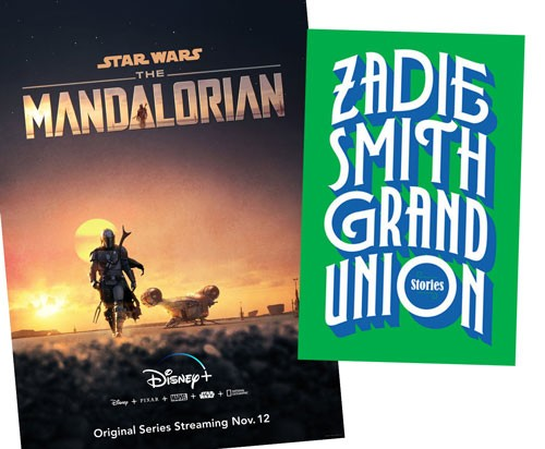 THE MANDALORIAN (DISNEY+) | IMAGE DISNEY PROVIDED • GRAND UNION BY ZADIE SMITH | IMAGE PENGUIN RANDOM HOUSE / PROVIDED