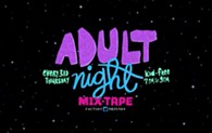 Adult Night at Mix-Tape - Uploaded by Lindsey Cox