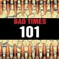 BAD TIMES 101